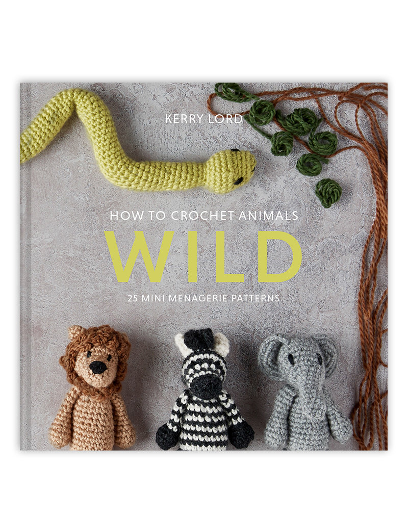 Toft How to Crochet WILD Animals