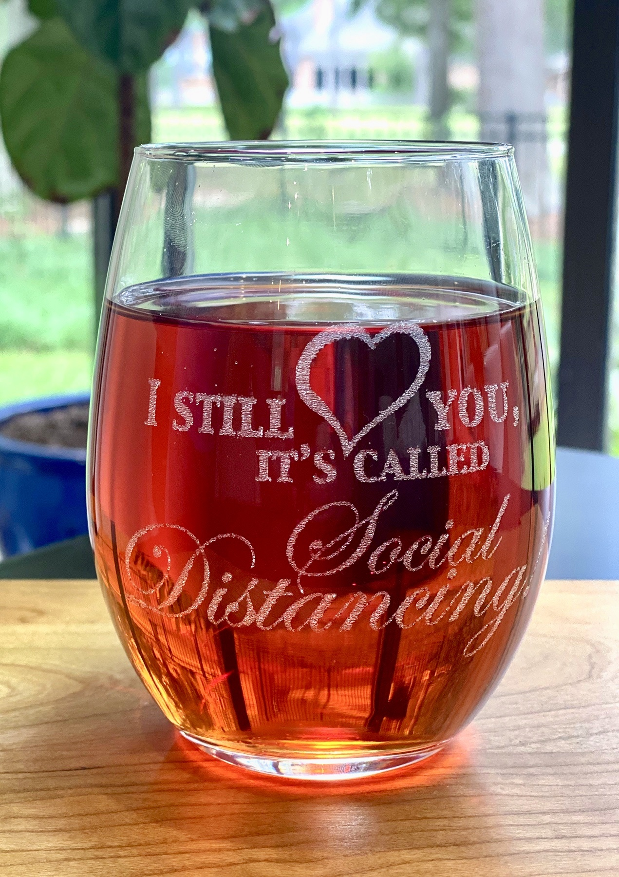 I Still LOVE You... Social Distancing Wine Glass