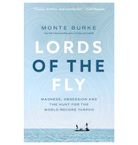 Lords of the Fly: Madness, Obsession, and the Hunt for the World-Record Tarpon