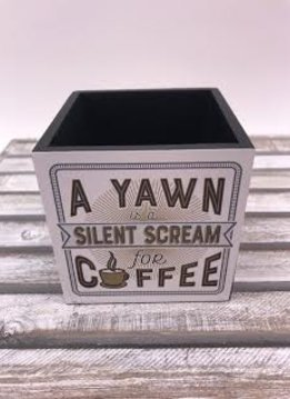 """4X4 Pencil Holder """"A Yawn Is A Silent Scream For Coffee"""""""