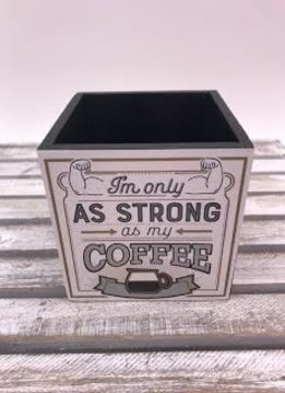 """4X4 Pencil Holder """"I'm Only Strong as My Coffee"""""""