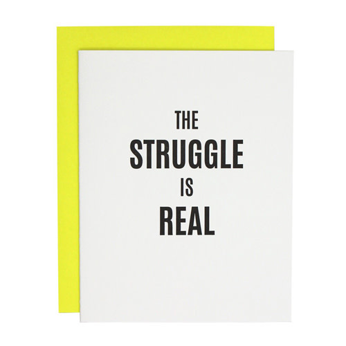 Chez Gagné Letterpress Chez Gagné Letterpress 1199 - The Struggle Is Real