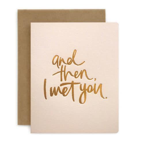 Bespoke Letter Press Bespoke Letterpress Greeting Card - And Then I Met You (foil)