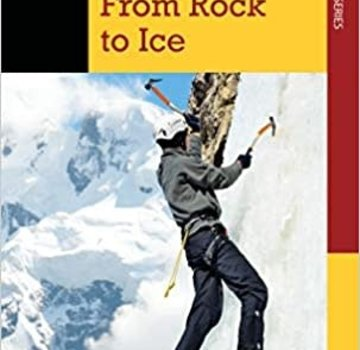 Falcon Guide Climbing: From Rock to Ice