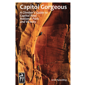 Fixed Pin Publishing Capitol Gorgeous | A Climbers Guide to Capitol Reef National Park and Vicinity