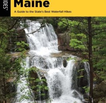 Falcon Guide Hiking Waterfalls Maine A Guide to the State's Best Waterfall Hikes