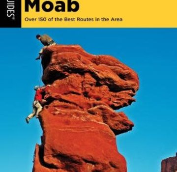 Falcon Guide Best Climbs Moab Over 150 Of The Best Routes In The Area