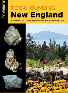 Falcon Guide Rockhounding New England A Guide to 100 of the Region's Best Rockhounding Sites