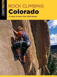Falcon Guide Rock Climbing Colorado A Guide To More Than 1,800 Routes