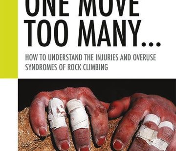 Sharp End Publishing One Move Too Many: How to Understand the Injuries and Overuse Syndromes of Rock Climbing