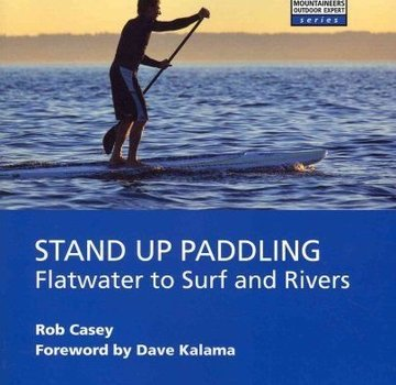 Mountaineers Books Stand up Paddling-Flatwater to Surf and Rivers