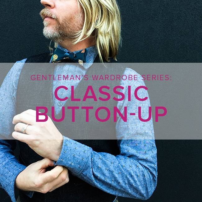 Lane Hunter Gentleman's Capsule Series: Men's Button-Up Shirt, Alberta St. Store, Tuesdays, February 12, 19, & 26, 6-9 pm