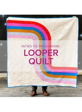 Lane Hunter CLASS IN SESSION Intro to Patchwork: Looper Quilt, Alberta St Store, Mondays, January 6, 13, & 20, 6-8:30pm