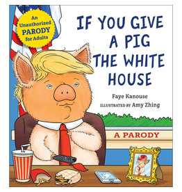 kanouse, faye; if you give a pig the white house; a parody for adults hardcover book