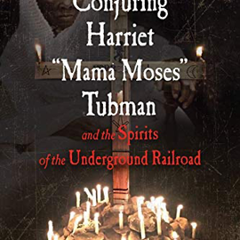 """Hex Conjuring Harriet """"mama Moses"""" Tubman and the Spirits of the Underground Railroad"""