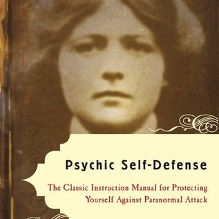 Hex Psychic Self-Defense: The Classic Instruction Manual for Protecting Yourself Against Paranormal Attack