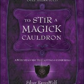 Hex To Stir a Magick Cauldron to Stir a Magick Cauldron: A Witch's Guide to Casting and Conjuring a Witch's Guide to Casting and Conjuring