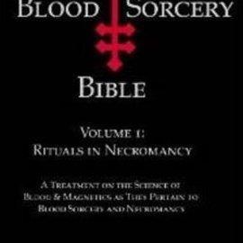 Hex Blood Sorcery Bible, Vol.1: Rituals In Necromancy