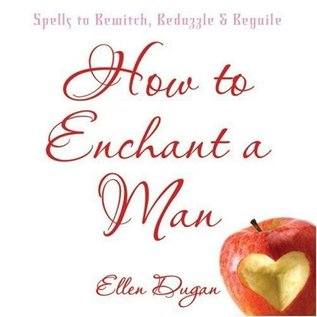 Hex How To Enchant A Man: Spells to Bewitch, Bedazzle & Beguile
