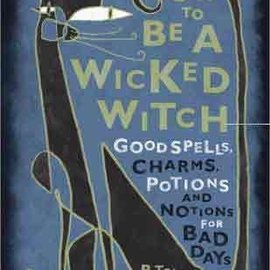 Hex How to Be a Wicked Witch: Good Spells, Charms, Potions and Notions for Bad Days
