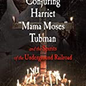 """OMEN Conjuring Harriet """"Mama Moses"""" Tubman and the Spirits of the Underground Railroad"""