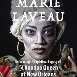 OMEN The Magic of Marie Laveau: Embracing the Spiritual Legacy of the Voodoo Queen of New Orleans by Denise Alvarado