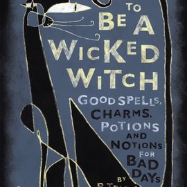 OMEN How to Be a Wicked Witch: Good Spells, Charms, Potions and Notions for Bad Days