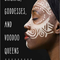 OMEN Orishas, Goddesses, and Voodoo Queens: The Divine Feminine in the African Religious Traditions by Lilith Dorsey