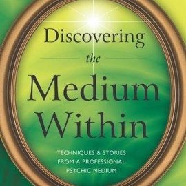 OMEN Discovering the Medium Within: Techniques & Stories from a Professional Psychic Medium