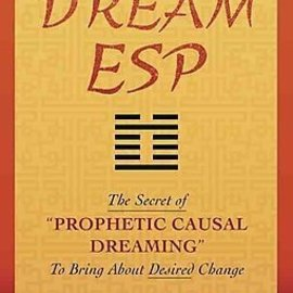 "OMEN Dream ESP: The Secret of Prophetic Causal Dreaming"" to Bring about Desired Change Derived from the Taoist I Ching"""