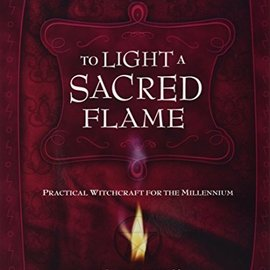 OMEN To Light a Sacred Flame: Practical Witchcraft for the Millennium