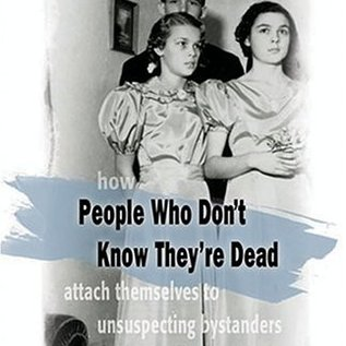 OMEN How People Who Don't Know They're Dead: Attach Themselves to Unsuspecting Bystanders and What to Do about It