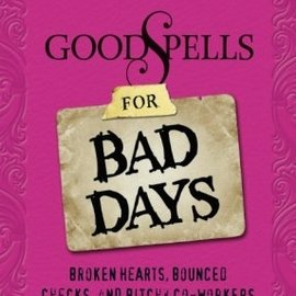 OMEN Good Spells for Bad Days: Broken Hearts, Bounced Checks, and Bitchy Co-Workers: Simple Magick to Fix Any Misfortune
