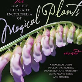 OMEN Complete Illustrated Encyclopedia of Magical Plants: A Practical Guide to Creating Healing, Protection, and Prosperity Using Plants, Herbs, and Flower