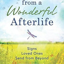 OMEN Messages from a Wonderful Afterlife: Signs Loved Ones Send from Beyond