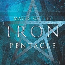 OMEN Magic of the Iron Pentacle: Reclaiming Sex, Pride, Self, Power & Passion