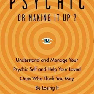 OMEN Are You Psychic or Making It Up?: Understand and Manage Your Psychic Self and Help Your Loved Ones Who Think You May Be Losing It