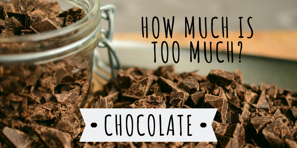 How Much Chocolate is Too Much
