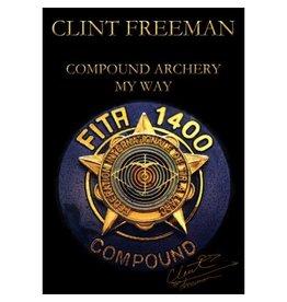 Compound Archery My Way - Clint Freeman