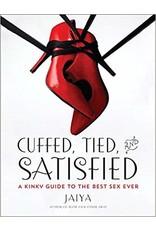 Cuffed, Tied, and Satisfied: A Kinky Guide (Jaiya)