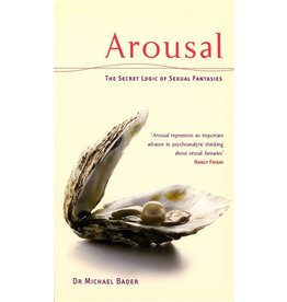 Arousal: The Secret Logic of Sexual Fantasiess Michael Bader