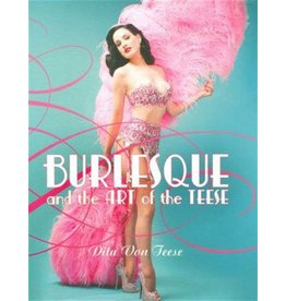 Burlesque and the Art of the Teese - Fetish and the Art of the Teese Von Teese