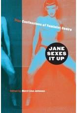 Jane Sexes It Up: True Confessions of Feminist Desire  Meri Lisa Johnson