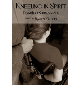 Alfred Press Kneeling in Spirit: Disabled Submissives Raven Kaldera, Ed.