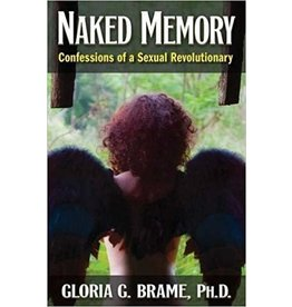 Naked Memory: Confessions of a Sexual Revolutionary  Gloria Brame