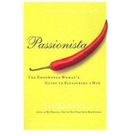 Passionista: The Empowered Woman's Guide to Pleasuring a Man Ian Kerner