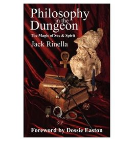 Philosophy in the Dungeon: The Magic of Sex and Spirit Jack Rinella