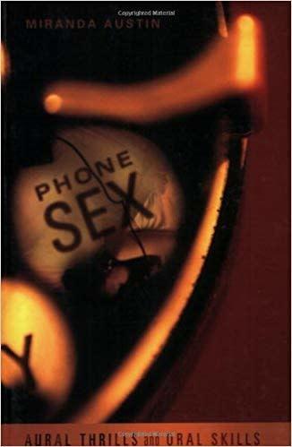Greenery Press Phone Sex: Aural Thrills and Oral Skills Miranda Austin