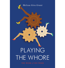 Playing the Whore: The Work of Sex Work Melissa Gira Grant