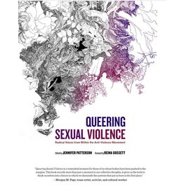 Queering Sexual Violence - Radical Voices from Within the Anti-Violence Movement  Jennifer Patterson ed.